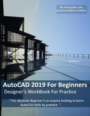 AutoCAD 2019 For Beginners by Shameer Shaik Ameer