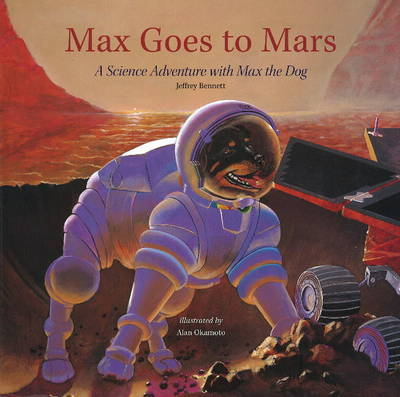 Max Goes to Mars: A Science Adventure with Max the Dog by Jeffrey Bennett image