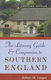 The Literary Guide and Companion to Southern England by Robert M. Cooper