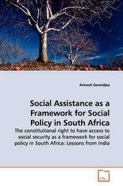 Social Assistance as a Framework for Social Policy in South Africa by Avinash Govindjee