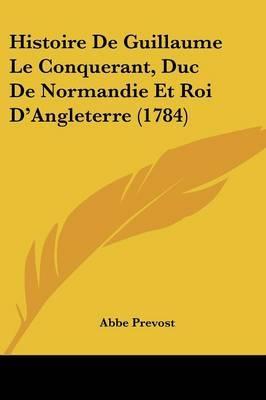 Histoire De Guillaume Le Conquerant, Duc De Normandie Et Roi D'Angleterre (1784) by Abbe Prevost image
