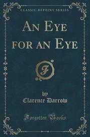 An Eye for an Eye (Classic Reprint) by Clarence Darrow
