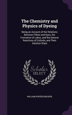 The Chemistry and Physics of Dyeing by William Porter Dreaper image