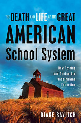 The Death and Life of Great American School System: How Testing and Choice are Undermining Education by Diane Ravitch image