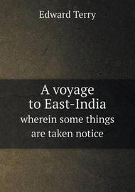 A Voyage to East-India Wherein Some Things Are Taken Notice by Edward Terry