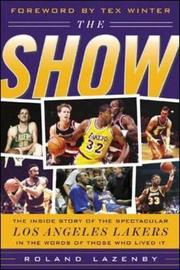 The Show: The Inside Story of the Spectacular Los Angeles Lakers in the Words of Those Who Lived it by Roland Lazenby