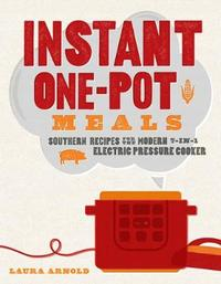 Instant One-Pot Meals - Southern Recipes for the Modern 7-in-1 Electric Pressure Cooker by Laura Arnold