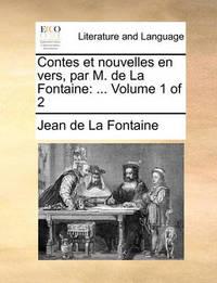 Contes Et Nouvelles En Vers, Par M. de La Fontaine: Volume 1 of 2 by Jean de La Fontaine