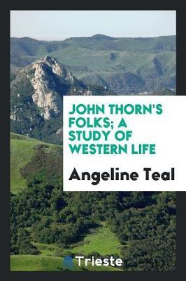 John Thorn's Folks; A Study of Western Life by Angeline Teal image
