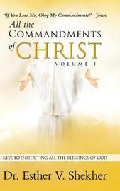All the Commandments of Christ Volume I by Dr Esther V Shekher