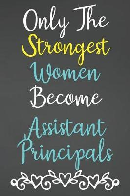 Only The Strongest Women Become Assistant Principals by Areo Creations