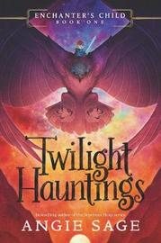 Enchanter's Child, Book One: Twilight Hauntings by Angie Sage image