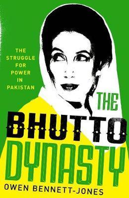 The Bhutto Dynasty by Owen Bennett Jones
