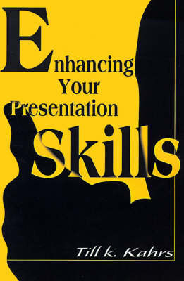Enhancing Your Presentation Skills by Till K. Kahrs image