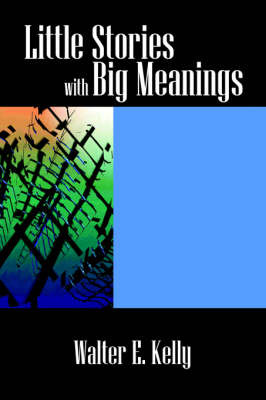 Little Stories with Big Meanings by Walter , E. Kelly image