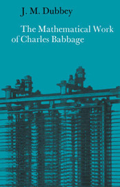 The Mathematical Work of Charles Babbage by J.M. Dubbey