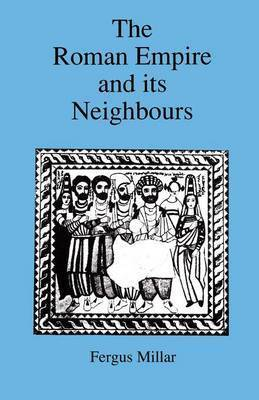 Roman Empire and Its Neighbours by Fergus Millar