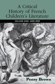 A Critical History of French Children's Literature by Penelope E Brown