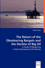 The Return of the Obsolescing Bargain and the Decline of Big Oil by Vlado Vivoda