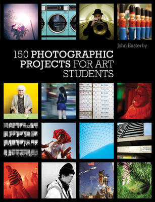 150 Photographic Projects for Art Students by John Easterby image