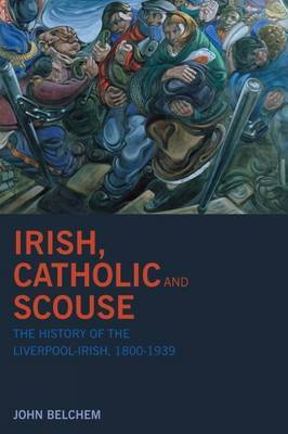 Irish, Catholic and Scouse by John Belchem