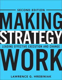 Making Strategy Work by Lawrence G Hrebiniak