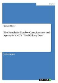 The Search for Zombie Consciousness and Agency in AMC's the Walking Dead by Gernot Meyer