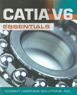 CATIA V6 Essentials by Kogent Learning Solutions, Inc.