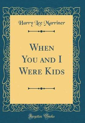 When You and I Were Kids (Classic Reprint) by Harry Lee Marriner image