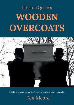Preston Quark's Wooden Overcoats by Ken Moore