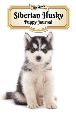2020 Siberian Husky Puppy Journal by Notebooks Journals Xlpress
