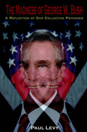 The Madness of George W. Bush by Paul Levy image