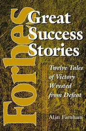 Forbes Greatest Success Stories: Tales of Business Victory Wrested from Defeat by Alan Farnham image