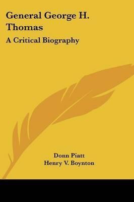 General George H. Thomas: A Critical Biography by Donn Piatt