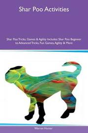 Shar Poo Activities Shar Poo Tricks, Games & Agility Includes by Warren Hunter