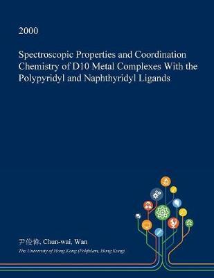 Spectroscopic Properties and Coordination Chemistry of D10 Metal Complexes with the Polypyridyl and Naphthyridyl Ligands by Chun-Wai Wan image