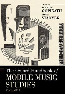 The Oxford Handbook of Mobile Music Studies, Volume 1 by Sumanth S Gopinath