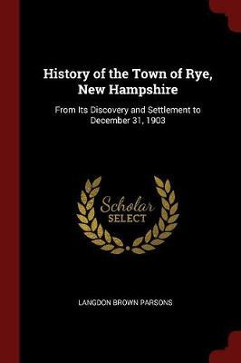 History of the Town of Rye, New Hampshire by Langdon Brown Parsons