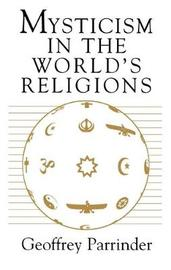Mysticism in the World's Religions by Geoffrey Parrinder