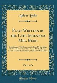 Plays Written by the Late Ingenious Mrs. Behn, Vol. 1 of 4 by Aphra Behn