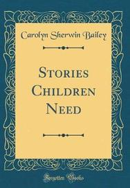 Stories Children Need (Classic Reprint) by Carolyn Sherwin Bailey