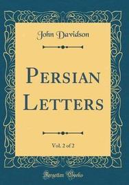 Persian Letters, Vol. 2 of 2 (Classic Reprint) by John Davidson image