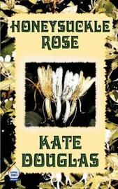 Honeysuckle Rose by Kate Douglas