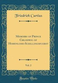 Memoirs of Prince Chlodwig of Hohenlohe-Schillingsfuerst, Vol. 2 (Classic Reprint) by Friedrich Curtius image