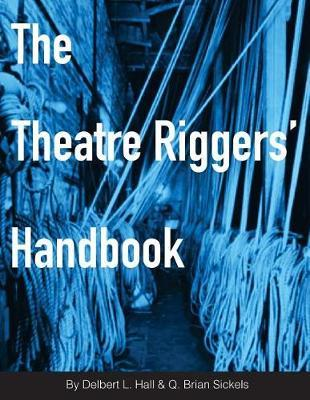 The Theatre Riggers' Handbook by Brian Sickels