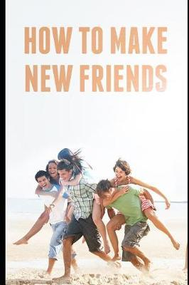 How to make new friends by Maurice Chavez
