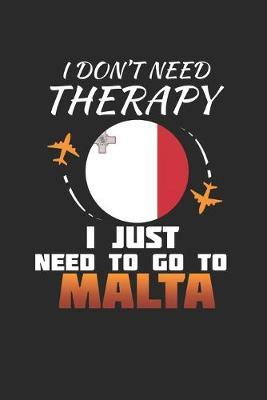 I Don't Need Therapy I Just Need To Go To Malta by Maximus Designs