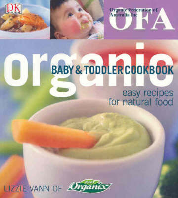 Organic Baby and Toddler Cookbook: Easy Recipes for Natural Food by Lizzie Vann image