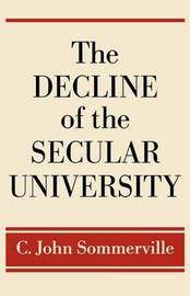 The Decline of the Secular University by C.John Sommerville