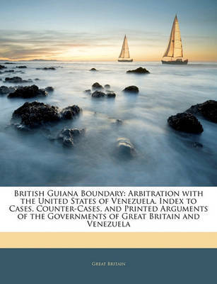 British Guiana Boundary: Arbitration with the United States of Venezuela. Index to Cases, Counter-Cases, and Printed Arguments of the Governments of Great Britain and Venezuela by Great Britain image